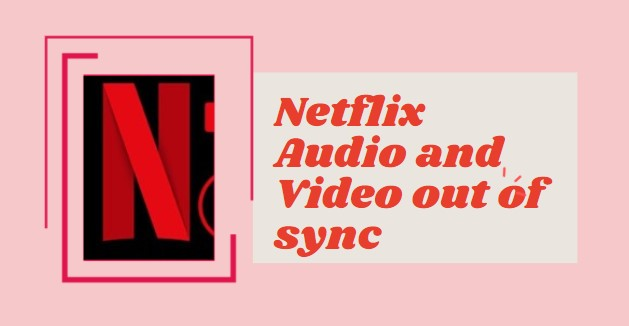 Netflix audio and video out of sync